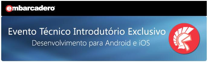 Webinar Técnico Introdutório - Desenvolvimento para iOS e Android no Delphi